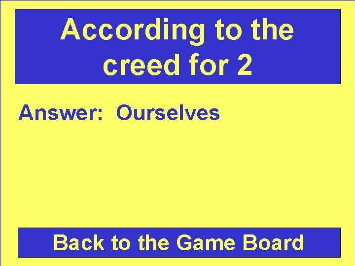 According to the creed for 2 Answer: Ourselves Back to the Game Board