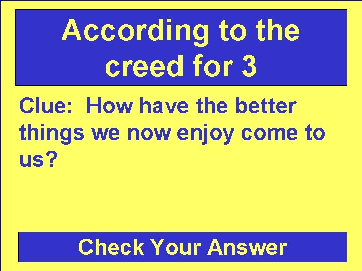 According to the creed for 3 Clue: How have the better things we now