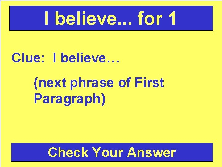 I believe. . . for 1 Clue: I believe… (next phrase of First Paragraph)