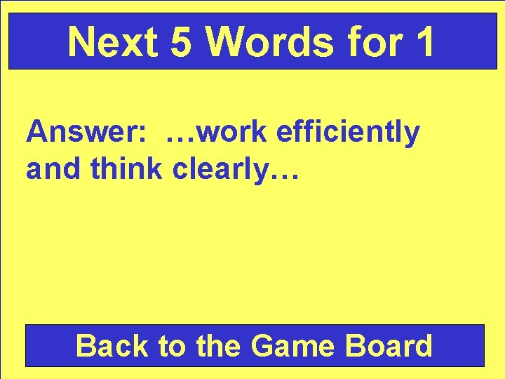 Next 5 Words for 1 Answer: …work efficiently and think clearly… Back to the