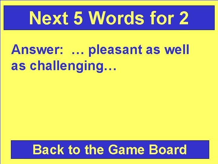 Next 5 Words for 2 Answer: … pleasant as well as challenging… Back to