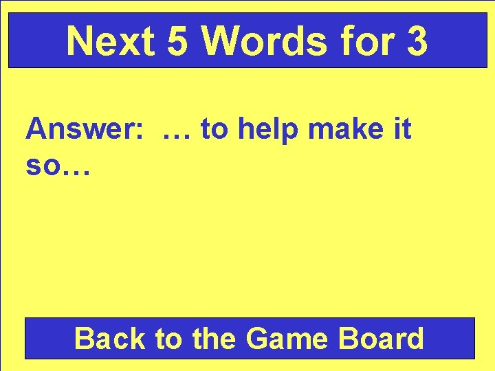 Next 5 Words for 3 Answer: … to help make it so… Back to