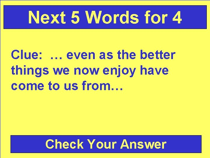 Next 5 Words for 4 Clue: … even as the better things we now