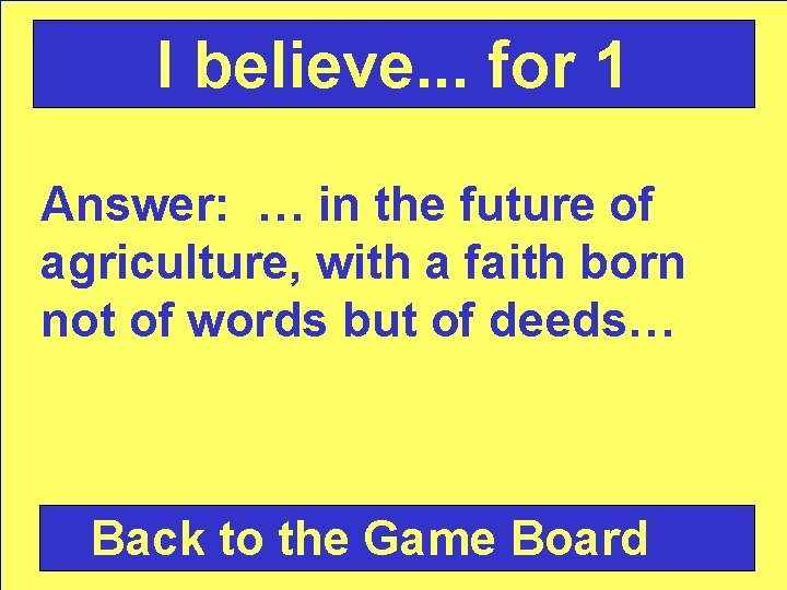I believe. . . for 1 Answer: … in the future of agriculture, with