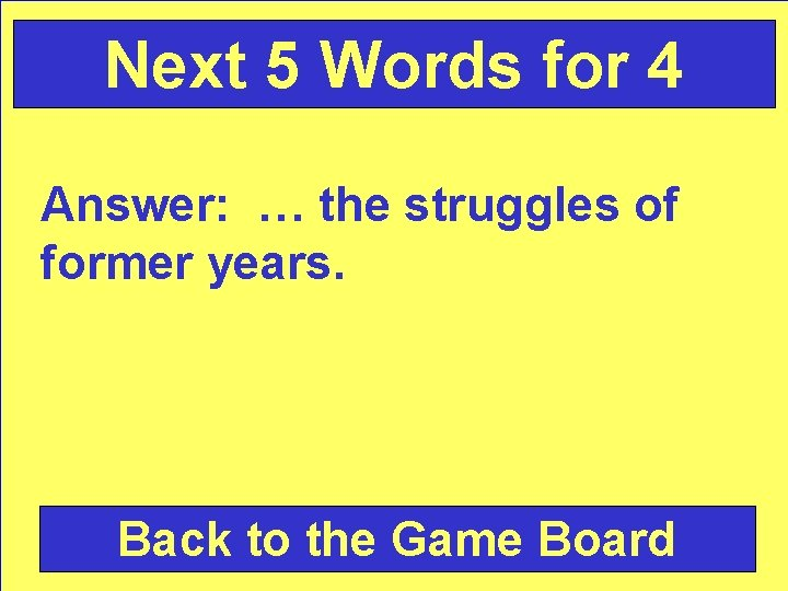 Next 5 Words for 4 Answer: … the struggles of former years. Back to
