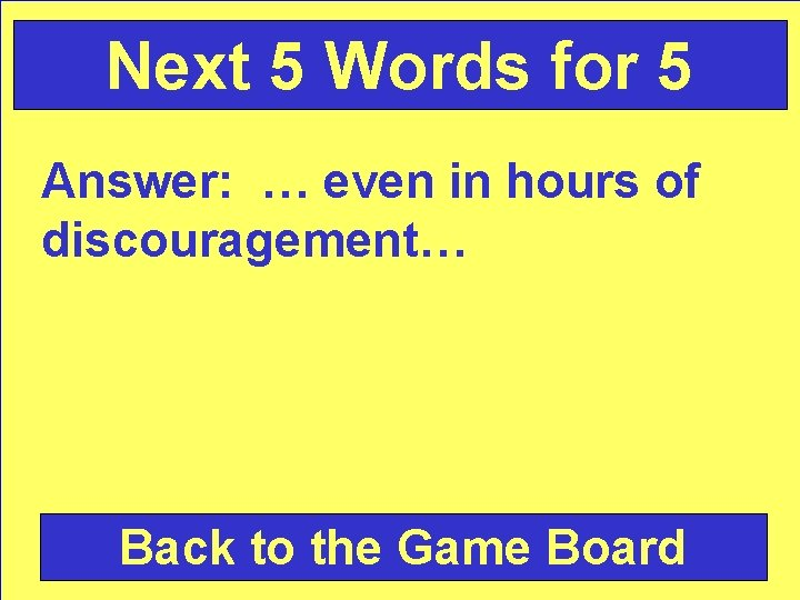 Next 5 Words for 5 Answer: … even in hours of discouragement… Back to