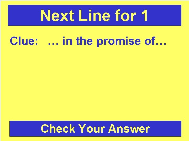 Next Line for 1 Clue: … in the promise of… Check Your Answer