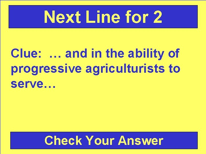 Next Line for 2 Clue: … and in the ability of progressive agriculturists to