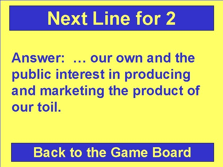Next Line for 2 Answer: … our own and the public interest in producing