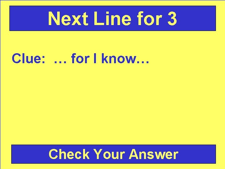 Next Line for 3 Clue: … for I know… Check Your Answer
