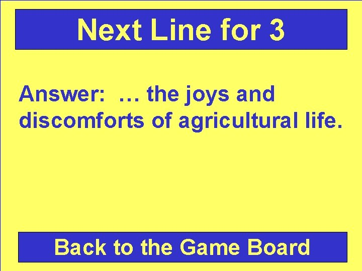 Next Line for 3 Answer: … the joys and discomforts of agricultural life. Back