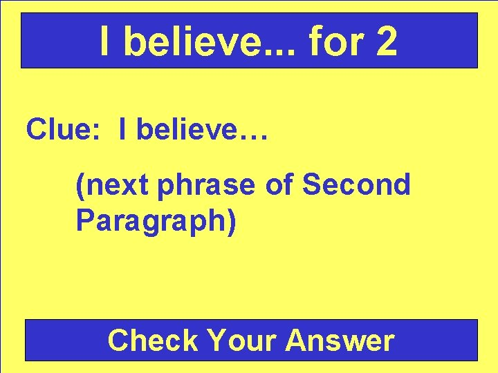 I believe. . . for 2 Clue: I believe… (next phrase of Second Paragraph)