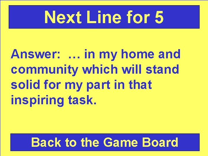 Next Line for 5 Answer: … in my home and community which will stand