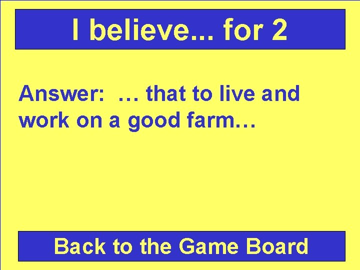 I believe. . . for 2 Answer: … that to live and work on
