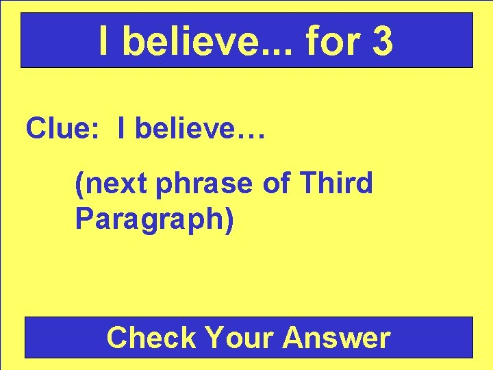 I believe. . . for 3 Clue: I believe… (next phrase of Third Paragraph)