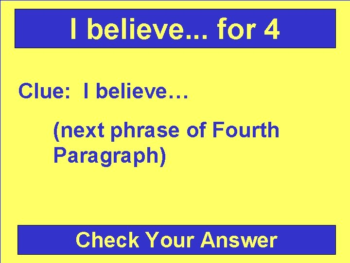 I believe. . . for 4 Clue: I believe… (next phrase of Fourth Paragraph)