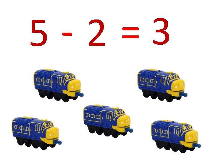 5 -2 =3