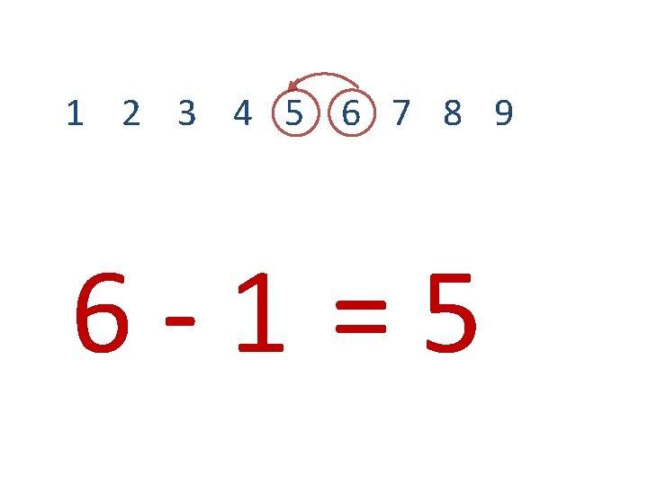 1 2 3 4 5 6 7 8 9 6 -1 =5
