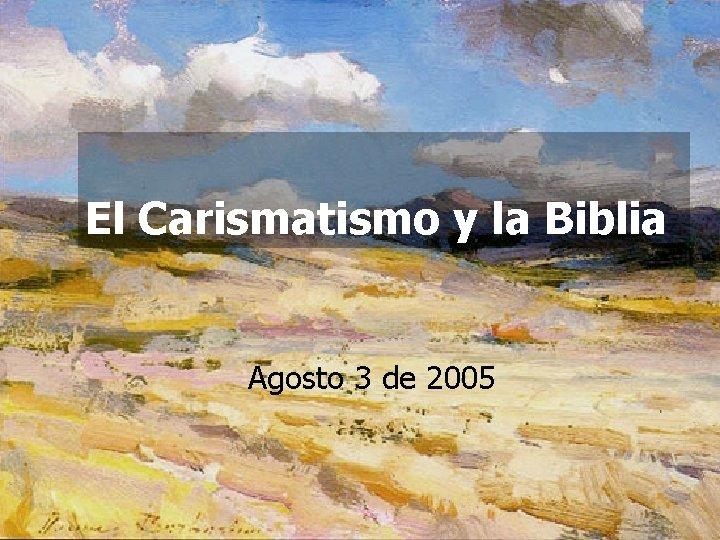 El Carismatismo y la Biblia Agosto 3 de 2005