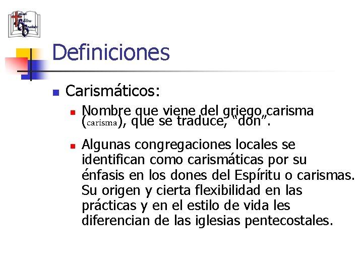 Definiciones n Carismáticos: n n Nombre que viene del griego carisma (carisma), que se