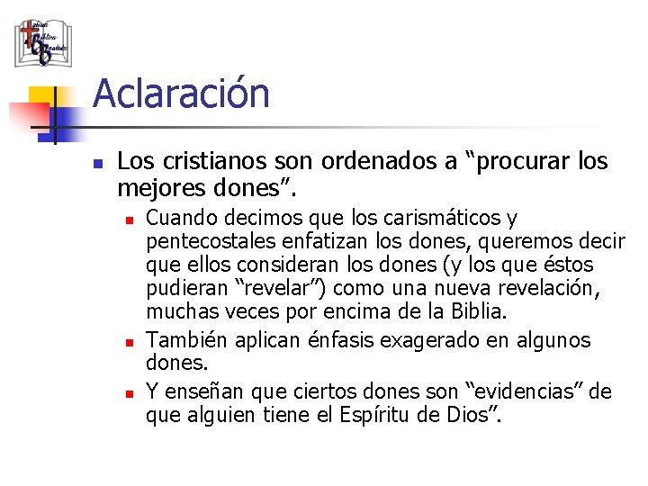 """Aclaración n Los cristianos son ordenados a """"procurar los mejores dones"""". n n n"""