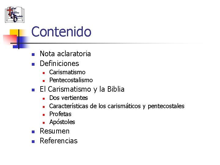 Contenido n n Nota aclaratoria Definiciones n n n El Carismatismo y la Biblia