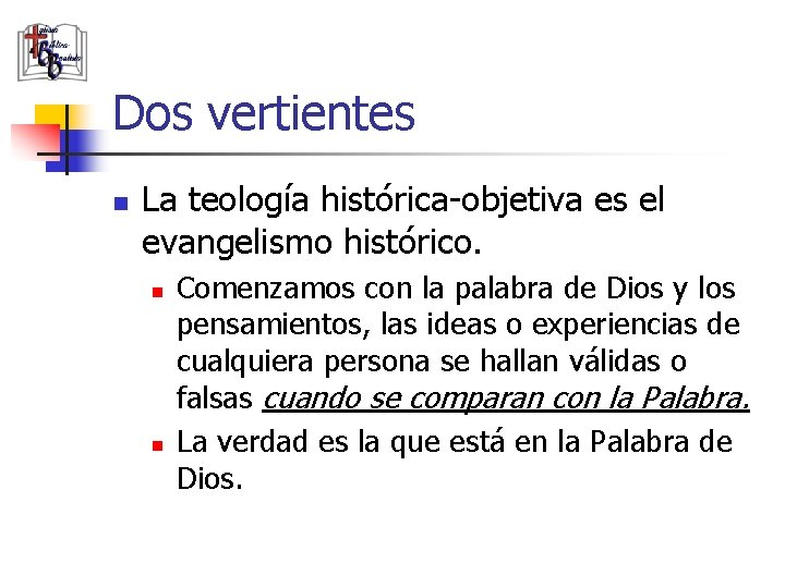 Dos vertientes n La teología histórica-objetiva es el evangelismo histórico. n n Comenzamos con
