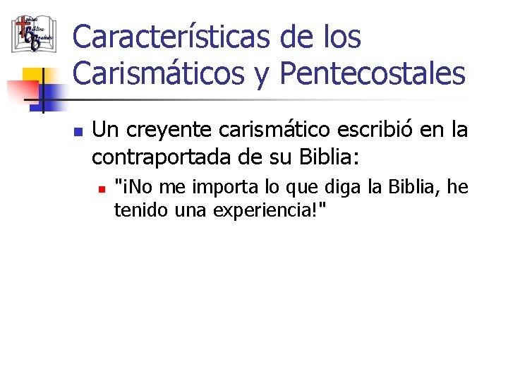 Características de los Carismáticos y Pentecostales n Un creyente carismático escribió en la contraportada