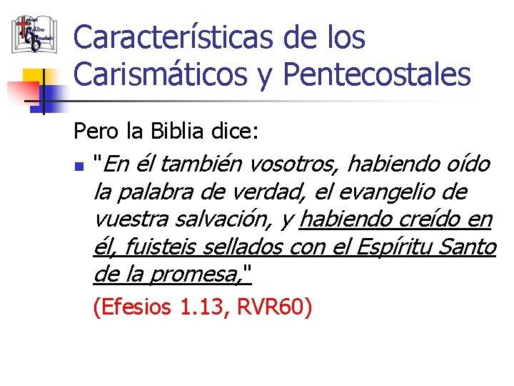 """Características de los Carismáticos y Pentecostales Pero la Biblia dice: n """"En él también"""