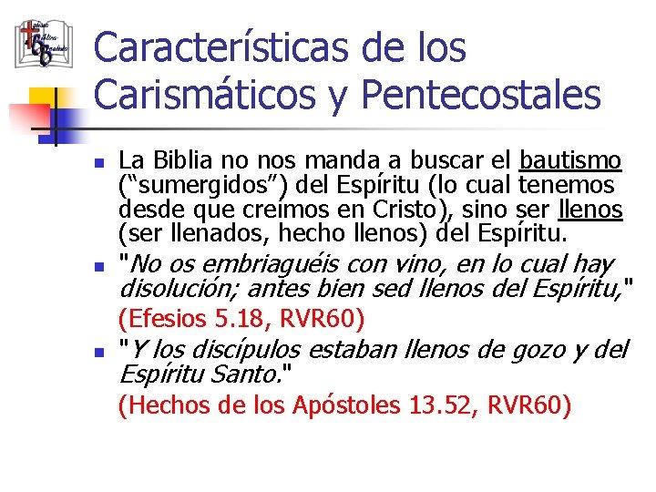 Características de los Carismáticos y Pentecostales n n n La Biblia no nos manda