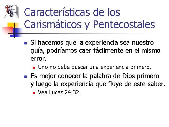 Características de los Carismáticos y Pentecostales n Si hacemos que la experiencia sea nuestro