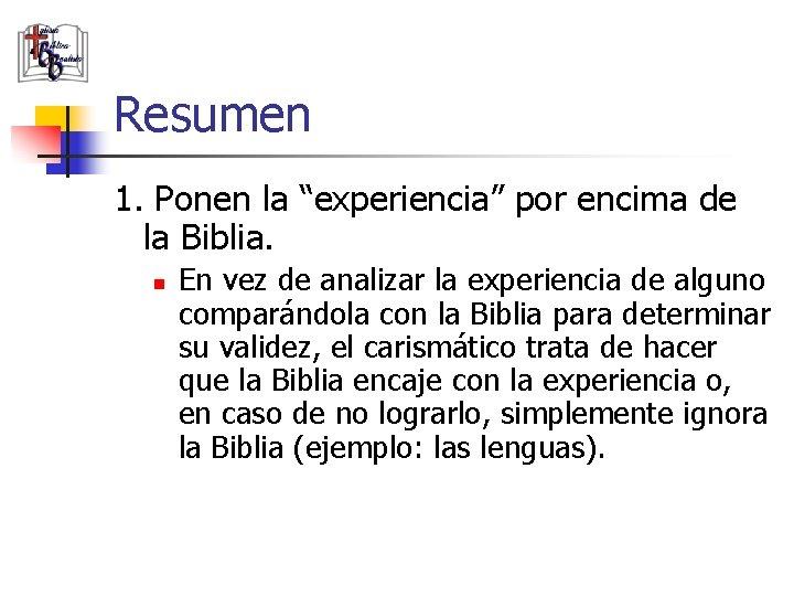 """Resumen 1. Ponen la """"experiencia"""" por encima de la Biblia. n En vez de"""