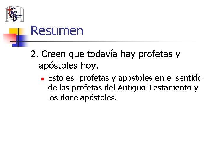 Resumen 2. Creen que todavía hay profetas y apóstoles hoy. n Esto es, profetas