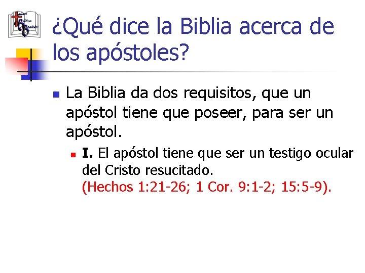 ¿Qué dice la Biblia acerca de los apóstoles? n La Biblia da dos requisitos,