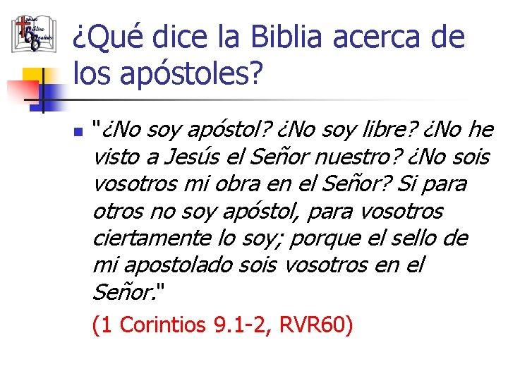 """¿Qué dice la Biblia acerca de los apóstoles? n """"¿No soy apóstol? ¿No soy"""