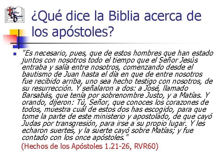"""¿Qué dice la Biblia acerca de los apóstoles? n """"Es necesario, pues, que de"""