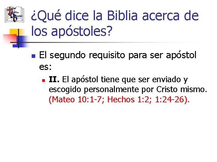 ¿Qué dice la Biblia acerca de los apóstoles? n El segundo requisito para ser