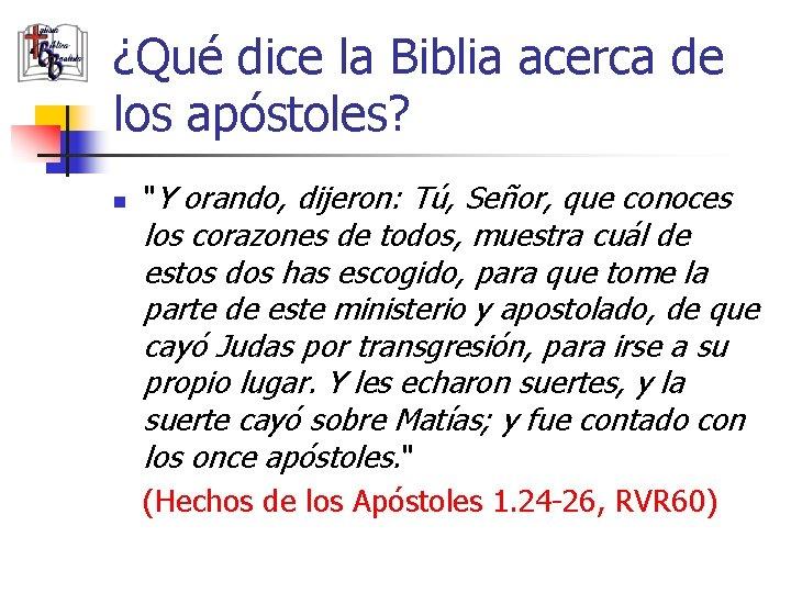 """¿Qué dice la Biblia acerca de los apóstoles? n """"Y orando, dijeron: Tú, Señor,"""
