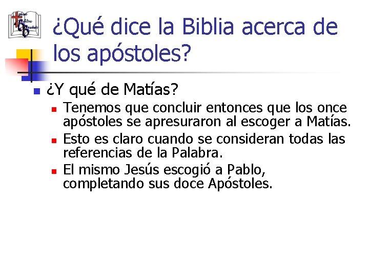 ¿Qué dice la Biblia acerca de los apóstoles? n ¿Y qué de Matías? n
