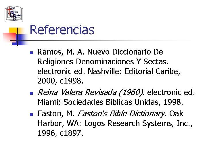 Referencias n n n Ramos, M. A. Nuevo Diccionario De Religiones Denominaciones Y Sectas.