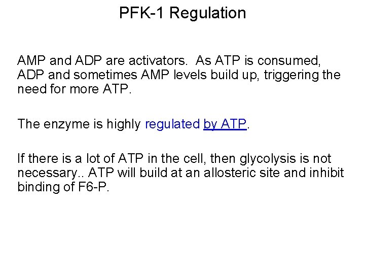 PFK-1 Regulation AMP and ADP are activators. As ATP is consumed, ADP and sometimes