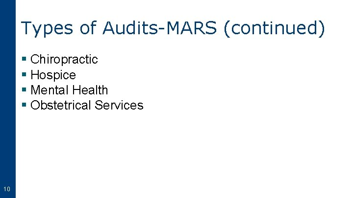 Types of Audits-MARS (continued) § Chiropractic § Hospice § Mental Health § Obstetrical Services