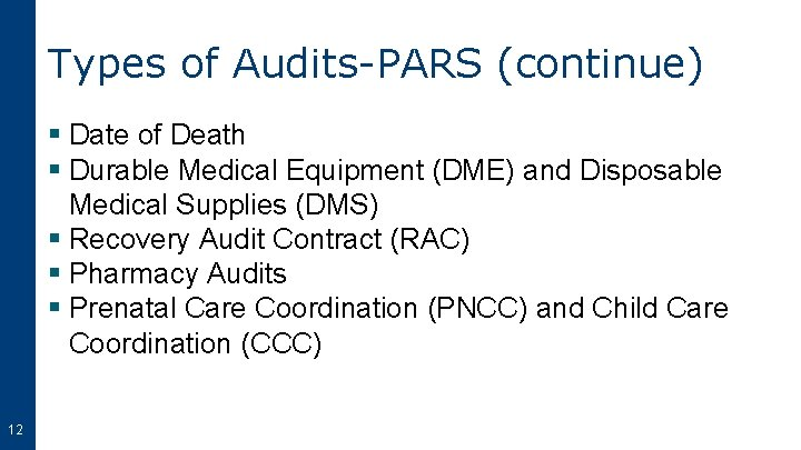 Types of Audits-PARS (continue) § Date of Death § Durable Medical Equipment (DME) and