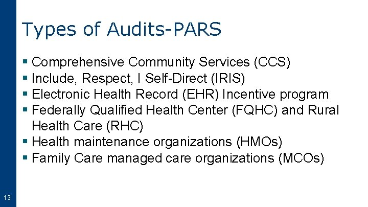 Types of Audits-PARS § Comprehensive Community Services (CCS) § Include, Respect, I Self-Direct (IRIS)
