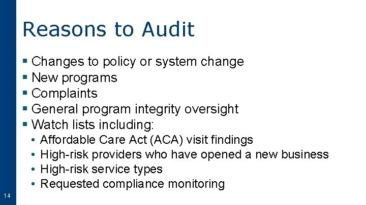 Reasons to Audit § Changes to policy or system change § New programs §