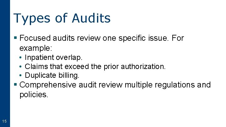 Types of Audits § Focused audits review one specific issue. For example: • Inpatient