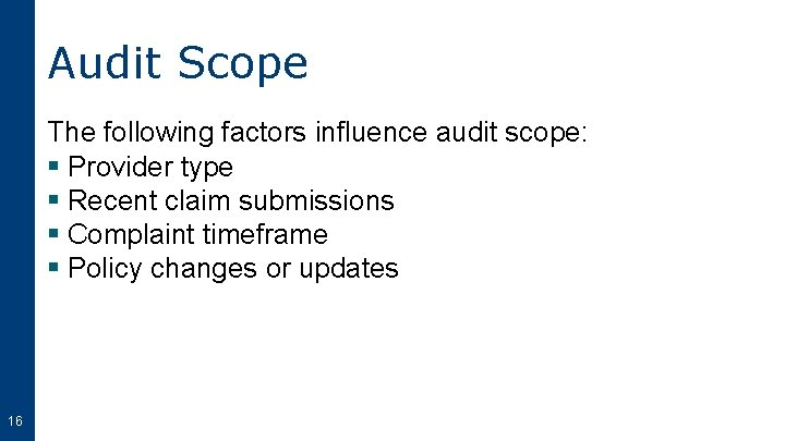 Audit Scope The following factors influence audit scope: § Provider type § Recent claim