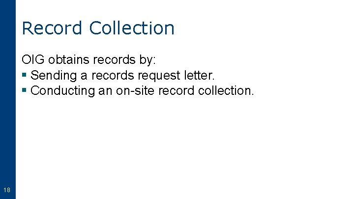 Record Collection OIG obtains records by: § Sending a records request letter. § Conducting