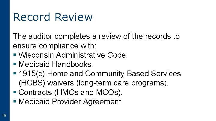 Record Review The auditor completes a review of the records to ensure compliance with: