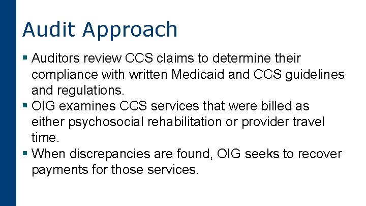 Audit Approach § Auditors review CCS claims to determine their compliance with written Medicaid